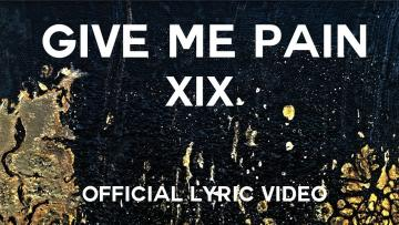 XIX - Give Me Pain (Official Lyric Video)